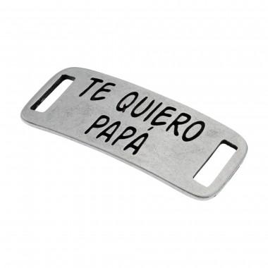 CHAPA 38X16MM 2T ¨TE QUIERO PAPA¨ PLATA VIEJA
